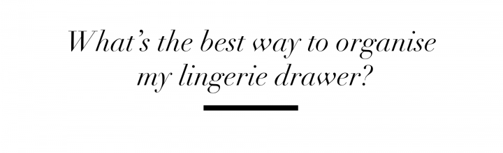 ICONS TV: What's the best way to organise my lingerie drawer?