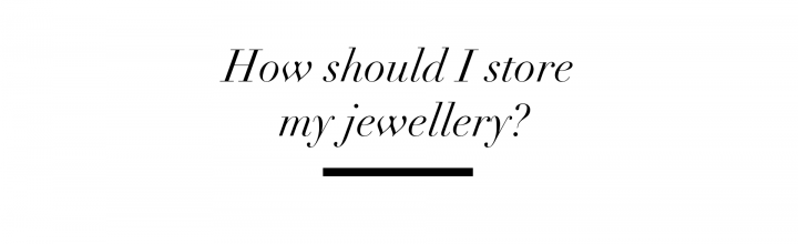 ICONS TV: How should I store my Jewellery?